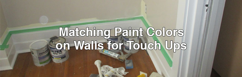 Matching Paint Colors On Walls For Touch Ups