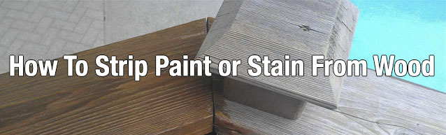 How To Strip Paint Or Stain From Wood
