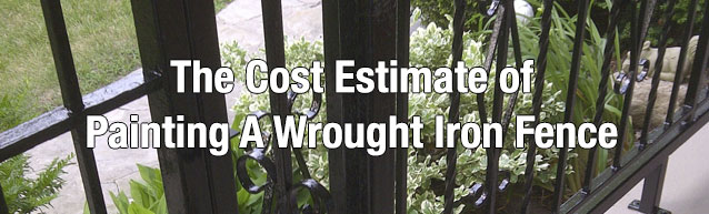 The Cost Estimate Of Painting A Wrought Iron Fence Home Painters